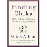 Finding Chika: A Little Girl, an Earthquake, and the Making of a Family, Hardcover/Mitch Albom