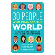 30 People Who Changed the World: Fascinating Bite-Sized Essays from Award-Winning Writers--Intriguing People Through the Ages: From Imhotep to Malala, Paperback