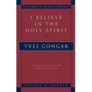 I Believe in the Holy Spirit: The Complete Three Volume Work in One Volume, Paperback/Yves Congar