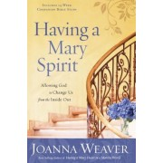 Having a Mary Spirit: Allowing God to Change Us from the Inside Out, Paperback
