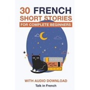 30 French Short Stories for Complete Beginners: Improve Your Reading and Listening Skills in French, Paperback/Frederic Bibard