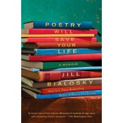 Poetry Will Save Your Life: A Memoir, Paperback/Jill Bialosky