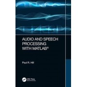 Audio and Speech Processing with MATLAB par Hill & Paul University of Bristol & United Kingdom