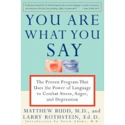You Are What You Say: The Proven Program That Uses the Power of Language to Combat Stress, Anger, and Depression, Paperback