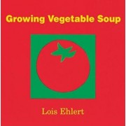Growing Vegetable Soup, Hardcover/Lois Ehlert