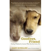 Goodbye, Friend: Healing Wisdom for Anyone Who Has Ever Lost a Pet, Paperback