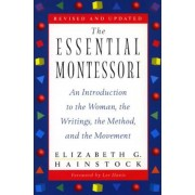 The Essential Montessori: An Introduction to the Woman, the Writings, the Method, Andthe Movement, Paperback