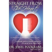 Straight from the Heart: A Physician's Loving Message of Healing & Wellness, Paperback/Dr Jewel Pookrum