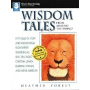 Wisdom Tales from Around the World: Fifty Gems of Story and Wisdom from Such Diverse Traditions as Sufi, Zen, Taoist, Christian, Jewish, Buddhist, Afr, Paperback/Heather Forest