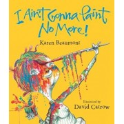 I Ain't Gonna Paint No More!, Hardcover/Karen Beaumont