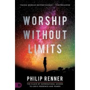 Worship Without Limits: The Place of Supernatural Access to God's Presence and Power, Paperback/Philip Renner