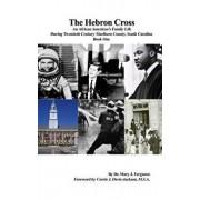The Hebron Cross: An African American's Family Life During Twentieth Century Marlboro County, South Carolina: Book One, Hardcover/Mary J. Ferguson