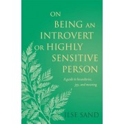 On Being an Introvert or Highly Sensitive Person: A Guide to Boundaries, Joy, and Meaning, Paperback