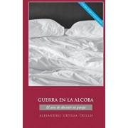 Guerra En La Alcoba: El Arte de Discutir En Pareja, Paperback/Alejandro Ortega