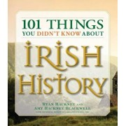 101 Things You Didn't Know about Irish History: The People, Places, Culture, and Tradition of the Emerald Isle, Paperback/Ryan Hackney