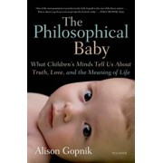 The Philosophical Baby: What Children's Minds Tell Us about Truth, Love, and the Meaning of Life, Paperback/Alison Gopnik