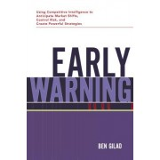 Early Warning: Using Competitive Intelligence to Anticipate Market Shifts, Control Risk, and Create Powerful Strategies