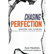 Chasing Perfection--: Shatter the Illusion; Minimize Self-Doubt & Maximize Success, Hardcover/Sue Hawkes