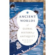 Ancient Worlds: A Global History of Antiquity, Hardcover/Michael Scott