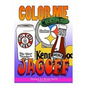 Color Me Jagoff: Coloring book for all ages about Pittsburgh, Paperback/Brian P. Kelly