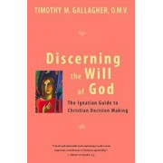 Discerning the Will of God: An Ignatian Guide to Christian Decision Making, Paperback/Timothy M. Omv Gallagher