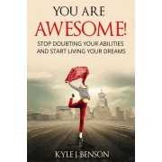 You Are Awesome: Stop Doubting Your Abilities and Start Living Your Dreams