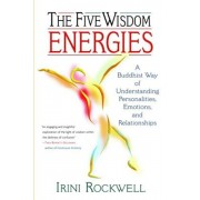 The Five Wisdom Energies: A Buddhust Way of Understanding Personalities, Emotions, and Relationships, Paperback/Irini Rockwell