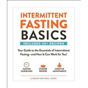 Intermittent Fasting Basics: Your Guide to the Essentials of Intermittent Fasting--And How It Can Work for You!, Paperback/Lindsay Boyers
