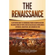 The Renaissance: A Captivating Guide to a Remarkable Period in European History, Including Stories of People Such as Galileo Galilei, M, Paperback/Captivating History