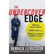 The Undercover Edge: Find Your Hidden Strengths, Learn to Adapt, and Build the Confidence to Win Life's Game
