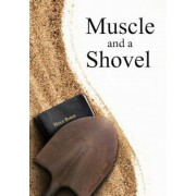 Muscle and a Shovel: 10th Edition with Randall's Secret, Endnotes and Biblical References, Paperback
