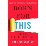 Born for This: How to Find the Work You Were Meant to Do, Hardcover/Chris Guillebeau