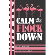 Calm The Flock Down It's Just The Phone Address And Password Book: Pink Flamingo Birds Address And Internet Pass Word Book With Write In Tabs And Tele, Paperback/Not So Boring Journals