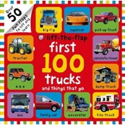 First 100 Trucks and Things That Go Lift-The-Flap: Over 50 Fun Flaps to Lift and Learn, Hardcover/Roger Priddy