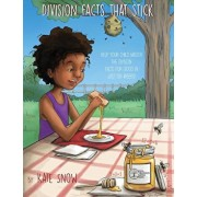 Division Facts That Stick: Help Your Child Master the Division Facts for Good in Just Ten Weeks, Paperback/Kate Snow