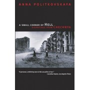 A Small Corner of Hell: Dispatches from Chechnya, Paperback/Anna Politkovskaya
