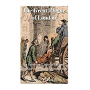 The Great Plague of London: The History and Legacy of England's Last Major Outbreak of the Bubonic Plague, Paperback/Charles River Editors