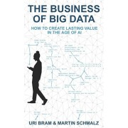 The Business Of Big Data: How to Create Lasting Value in the Age of AI, Paperback/Uri Bram