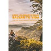 Cmo Los Imanes Pueden Salvar Tu Vida: Una Gua Holstica Para Una Vida ptima, Paperback/Moses Durazo