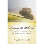 Seeking the Beloved: A Prayer Journey with St. John of Cross, Paperback/Wayne Simsic
