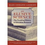 An Elusive Science: The Troubling History of Education Research, Paperback/Ellen Condliffe Lagemann