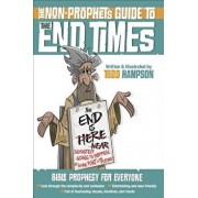 The Non-Prophet's Guide(tm) to the End Times: Bible Prophecy for Everyone, Paperback/Todd Hampson
