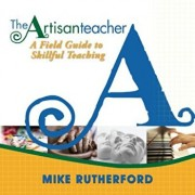 The Artisan Teacher: A Field Guide to Skillful Teaching, Paperback/Mike Rutherford