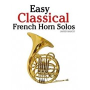 Easy Classical French Horn Solos: Featuring Music of Bach, Beethoven, Wagner, Handel and Other Composers, Paperback/Marc