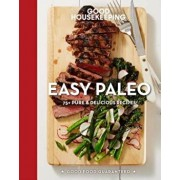 Good Housekeeping Easy Paleo: 70 Delicious Recipes, Hardcover/Good Housekeeping