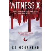Witness X. A futuristic crime thriller guaranteed to keep you up all night, Paperback/SE Moorhead
