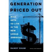 Generation Priced Out: Who Gets to Live in the New Urban America, with a New Preface, Paperback/Randy Shaw