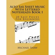Alto Sax Sheet Music With Lettered Noteheads Book 1: 20 Easy Pieces For Beginners, Paperback/Michael Shaw