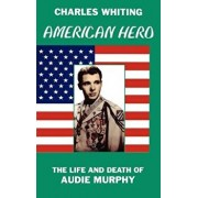 American Hero. the Life and Death of Audie Murphy, Hardcover/Charles Whiting