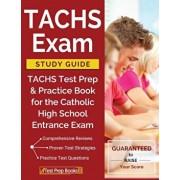 Tachs Exam Study Guide: Tachs Test Prep & Practice Book for the Catholic High School Entrance Exam, Paperback/Tachs Prep Books 2018 &. 2019 Prep Team